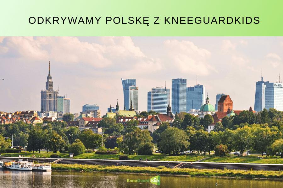odkrywamy-polske-z-kneeguardkids-mazowsze-warszawa